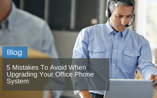 5 mistakes to avoid when upgrading your office phone system