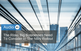 The-Risks-Big-Businesses-Need-To-Consider-In-The-NBN-Rollout