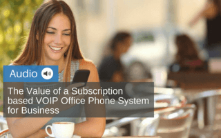 The-Value-of-a-Subscription-based-VOIP-Office-Phone-System-for-Business