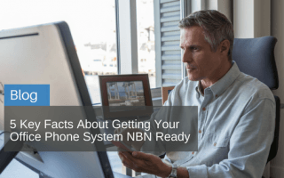 5 Key Facts About Getting Your Office Phone System NBN Ready